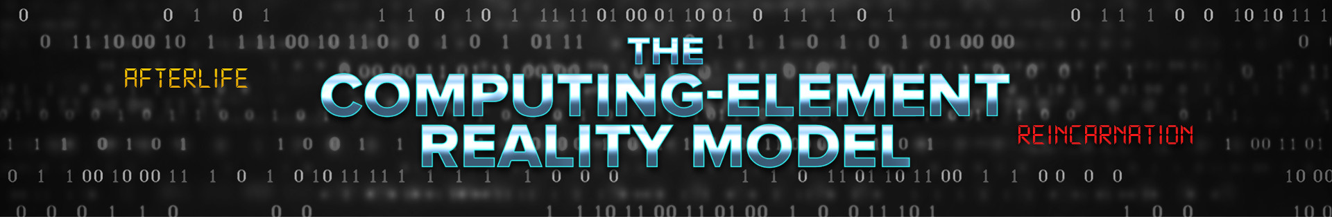 website image: The Computing-Element Reality Model, afterlife and reincarnation